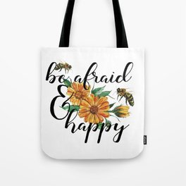 Be afraid and happy Tote Bag