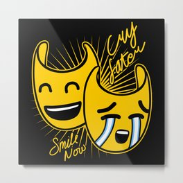 Smile now cry later Metal Print