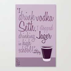 Tv drink quotes [entourage] Canvas Print