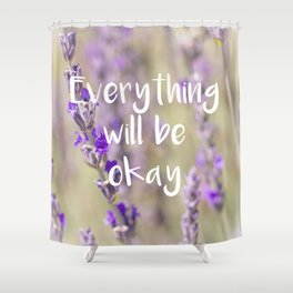Everything will be Okay - Botanical Photography and Quote #Society6 Shower Curtain