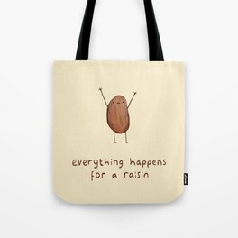 Everything Happens for a Raisin Tote Bag