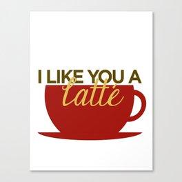 I Like You a Latte Canvas Print