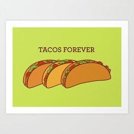Tacos Forever  Art Print