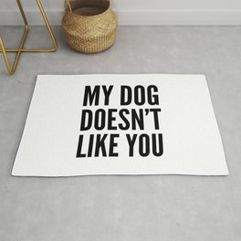 My Dog Doesn't Like You Rug