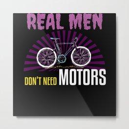 Real Men Don't Need Motors Metal Print