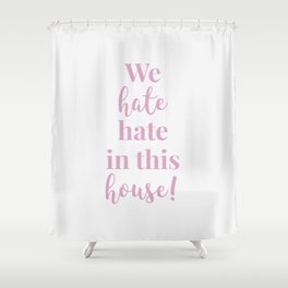 We hate hate in this house white-pink Shower Curtain
