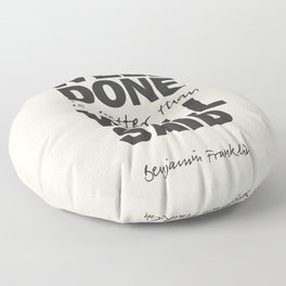 Well done is better than well said, Benjamin Franklin inspirational quote for motivation, work hard Floor Pillow