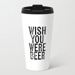 wish you were beer Travel Mug