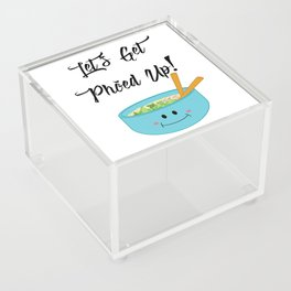 Let's Get Pho'ed Up! Acrylic Box