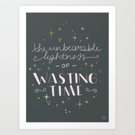The unbearable lightness of wasting time Art Print