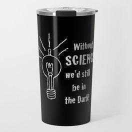 WITHOUT SCIENCE... Travel Mug