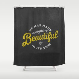 BEAUTIFUL IN TIME Shower Curtain