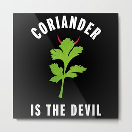 Coriander is the Devil - Funny Gift Metal Print