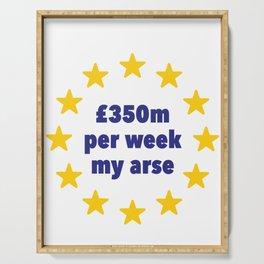 350m Per Week My Arse Tshirt, Anti Brexit Remain Shirt Serving Tray