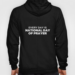 Every Day Is A National Day Of Prayer Hoody