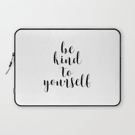 Be Kind To Yourself, Printable Decor, Typography Print Laptop Sleeve