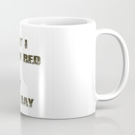 Damn Right I Am Good In Bed, I Can Stay There All Day Coffee Mug