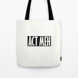 Act Meh Tote Bag
