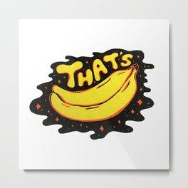 That's Bananas Metal Print