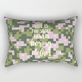 Life is too short to wear boring clothes Rectangular Pillow