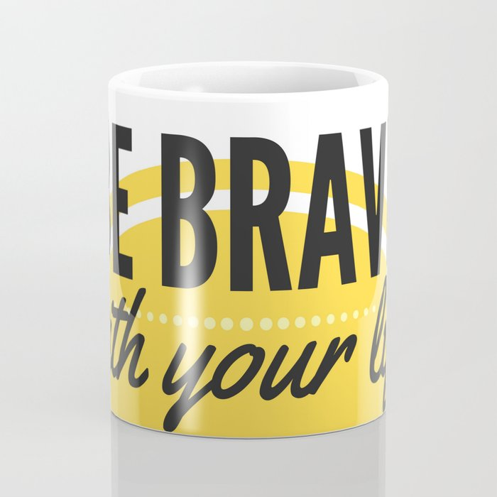 BE BRAVE with your life Coffee Mug