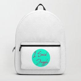 I Said Juggle Fun Juggling Gift Backpack