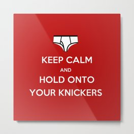 Hold Onto Your Knickers Metal Print