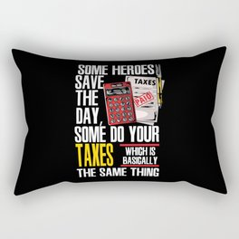 Some Heroes Save The Day Some Do Your Taxes Which Is Basically The Same Thing Rectangular Pillow