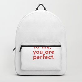 To Me, You are Perfect Backpack