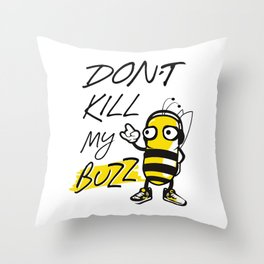 Don't Kill My Buzz - Save the Bees Illustration Throw Pillow