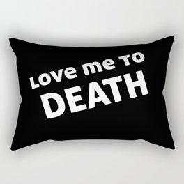 Love Me To Death Rectangular Pillow