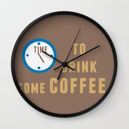 Time to drink some coffee Wall Clock
