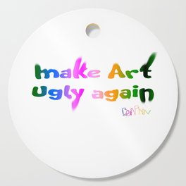 Make Art Ugly Again Cutting Board
