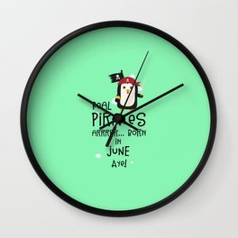 Real Pirates are born in JUNE T-Shirt D31wy Wall Clock