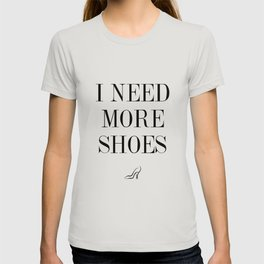 I Need More Shoes T-shirt
