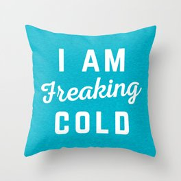 Freaking Cold Funny Quote Throw Pillow