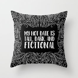 My Hot Date is Tall, Dark, and Fictional Throw Pillow