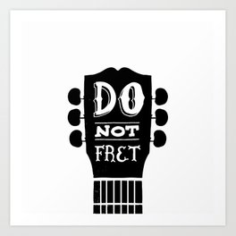 Do Not Fret Art Print