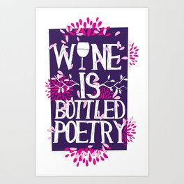 Wine Is Bottled Poetry Art Print