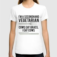 vegetarian T-shirts featuring Im A Secondhand Vegetarian. Cows Eat Grass, I Eat Cows. by MrAlanC