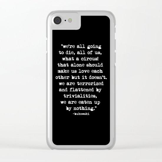 Charles Bukowski Typewriter White Font Quote Circus Clear iPhone Case