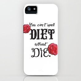 Can't spell 'diet' without 'die' iPhone Case