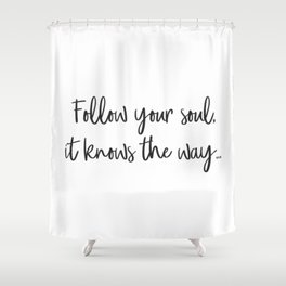 Follow your soul, it knows the way… Shower Curtain
