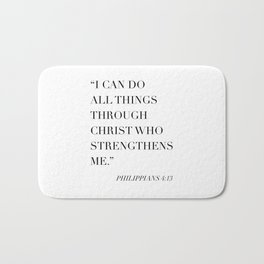 I Can Do All Things Through Christ Who Strengthens Me. -Philippians 4:13 Bath Mat