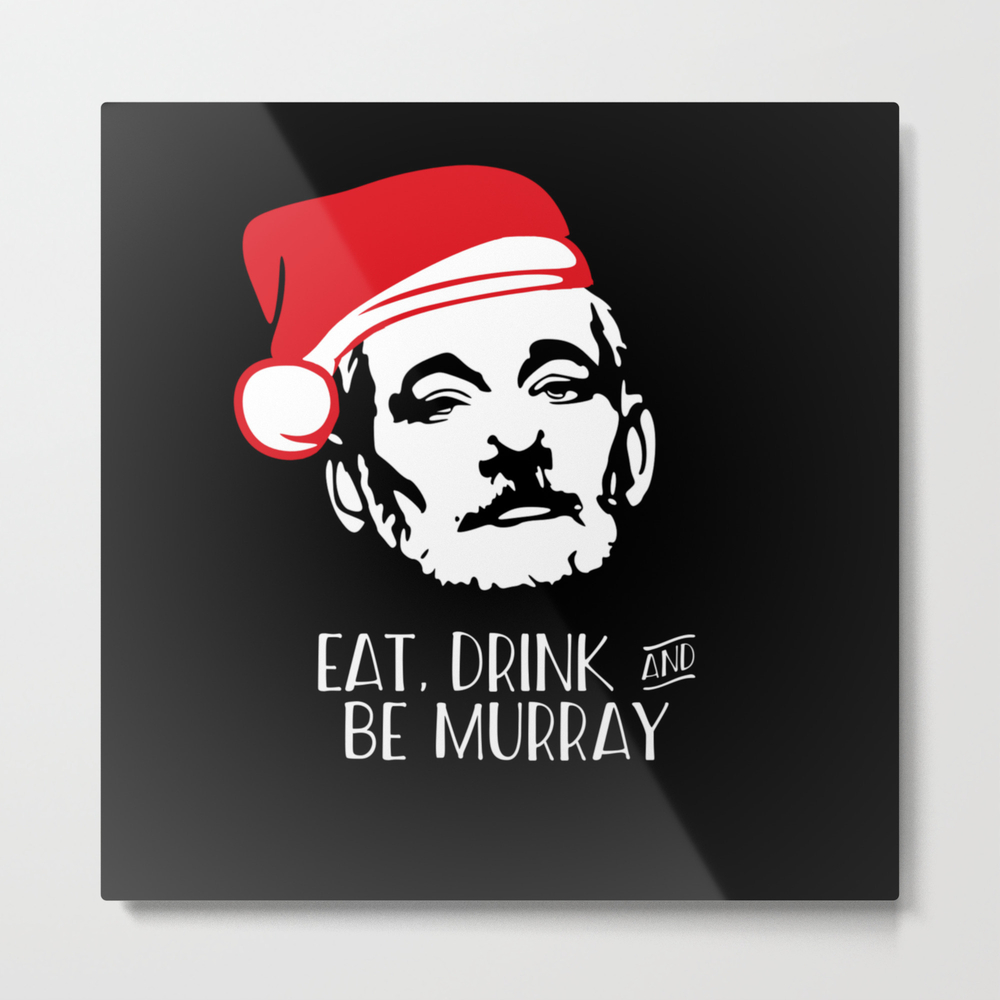 Eat Drink And Be Murray Santa Hat Bill Murray Chri… Metal Print by Starkle MTP8288038
