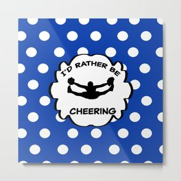 I'd Rather Be Cheering Design in Royal Blue Metal Print
