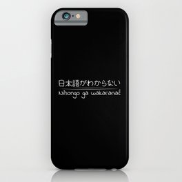 I dont speak japanese in japanese language iPhone Case