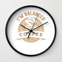 I'm Balanced With Coffee Lover Espresso Latte Design Wall Clock