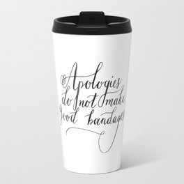 'Apologies do not make good bandages' Travel Mug