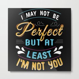 Not Perfect But Not You Metal Print